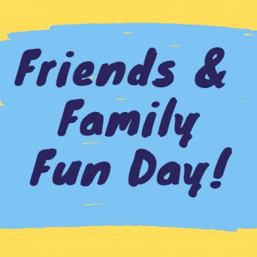 Friends & Family Fun Day!